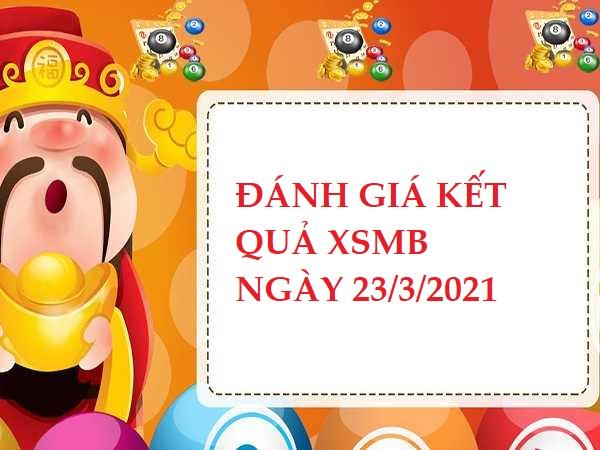 Đánh giá KQXSMB ngày 23/3/2021 thứ 3 hôm nay