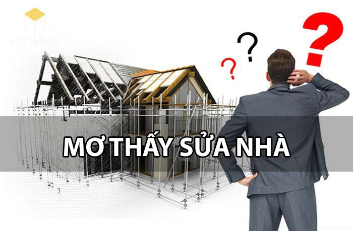 Mơ thấy sửa nhà là điềm báo tốt hay xấu?