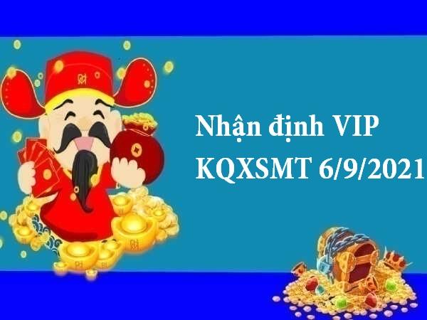 Nhận định VIP KQXSMT 6/9/2021