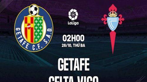 Nhận định kết quả Getafe vs Celta Vigo, 02h00 ngày 26/10